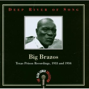 Deep River of Song: Big Brazos: Texas Prison Recordings, 1933 and 1934