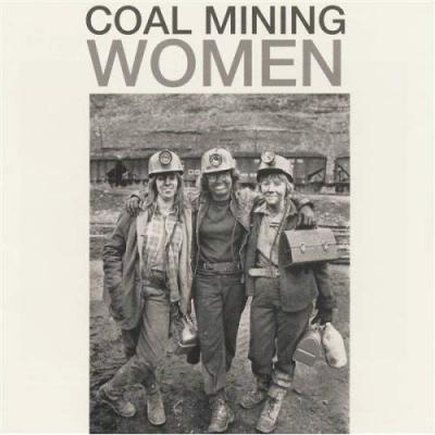 They'll Never Keep Us Down: Women's Coal Mining Songs