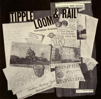 Tipple, Loom & Rail: Songs of the Industrialization of the South (1966)
