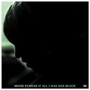 If All I Was Was Black Mavis Staples