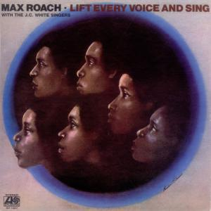 Max Roach With The J.C. White Singers ‎– Lift Every Voice And Sing