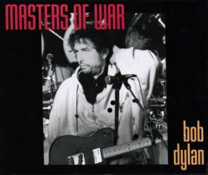 Masters of war, Bob Dylan.