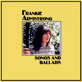 "Frankie Armstrong, ""Songs and Ballads"""