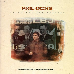 Phil Ochs. There But For Fortune, 1966.